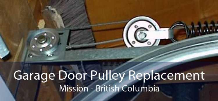 Garage Door Pulley Replacement Mission - British Columbia